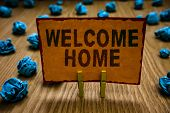 Conceptual Hand Writing Showing Welcome Home. Business Photo Text Expression Greetings New Owners Do poster
