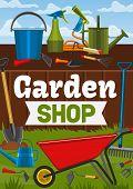 Garden Shop, Gardening Tools And Gardener Items. Vector Wheelbarrow, Watering Can Or Rake And Spade  poster