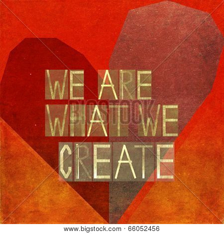 We are what we create
