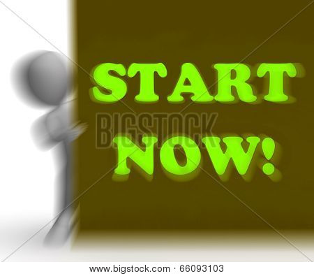 Start Now Placard Means Immediate Action Or Beginning