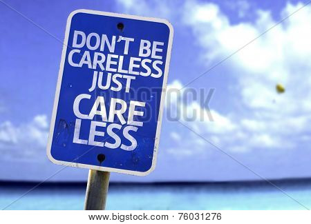 Don't Be Careless Just Care Less sign with a beach on background