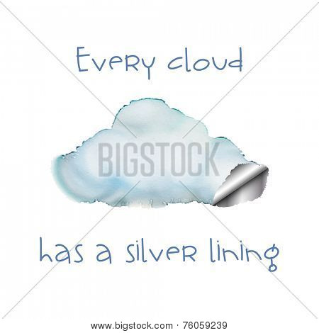 Watercolour cloud with a silver lining. Motivational poster. EPS10 vector format.