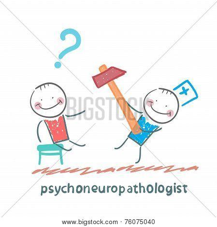 psychoneuropathologist  check the patient's nerves