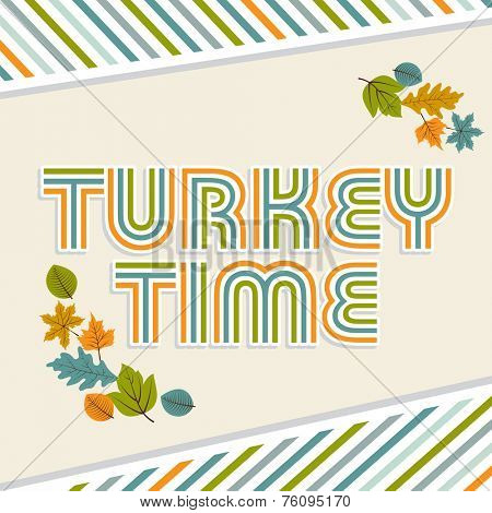 Thanksgiving poster design decorated with stylish text Turkey Time and maple leaves on abstract background.