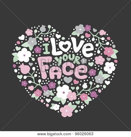 I love your face sweet flowers pastel lovers heart shape valentine postcard background cover design i love you typography text art in vector