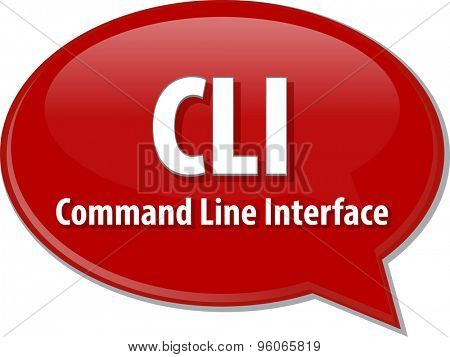 Speech bubble illustration of information technology acronym abbreviation term definition CLI Command Line Interface
