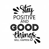 Stay Positive And Good Things Will Happen. Motivational Quote. poster
