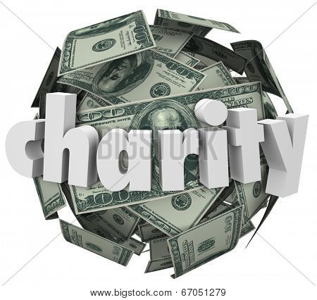 Charity word on a 3d ball of hundred dollar bills to illustrate money given in a fundraiser