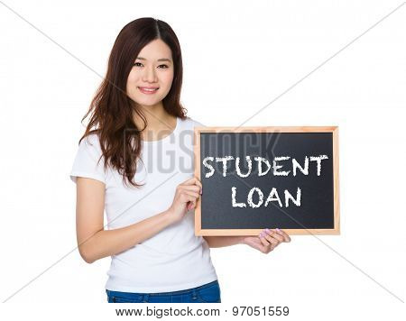 Woman with the chalkboard showing showing phrase of student loan
