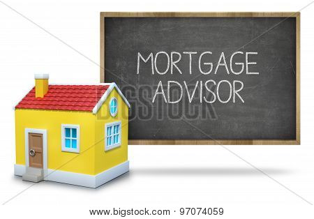 Mortgage advisor text on blackboard with 3d house