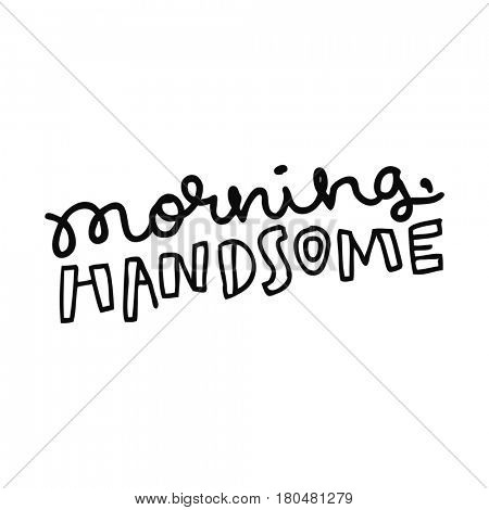 Quote on white - Morning Handsome