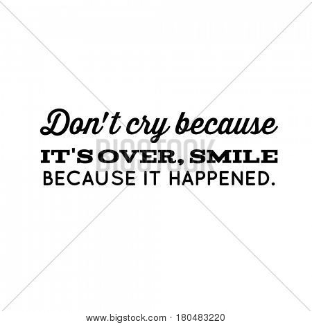 Quote on white - Don't cry because it's over, smile because it happen