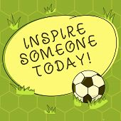 Conceptual Hand Writing Showing Inspire Someone Today. Business Photo Showcasing Make Someone Feel T poster