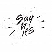 Inspirational Hand Drawn Quote Made With Ink And Brush. Lettering Design Element Says Say Yes poster