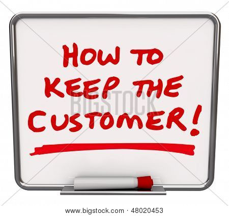 The words How to Keep the Customer written in red marker on a dry erase board to share tips and techniques for the retention of customers
