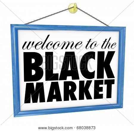 Welcome to the Black Market hanging store sign window to advertise illegal, underground