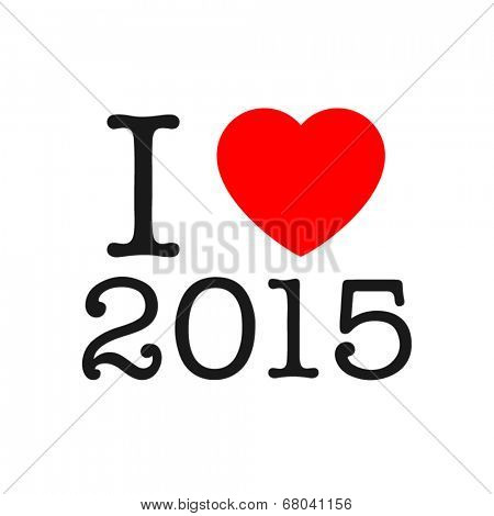 I love 2015 year. Sticker, card or print on T-shirt
