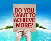 stock photo of achievement  - Do You Want to Achieve More - JPG