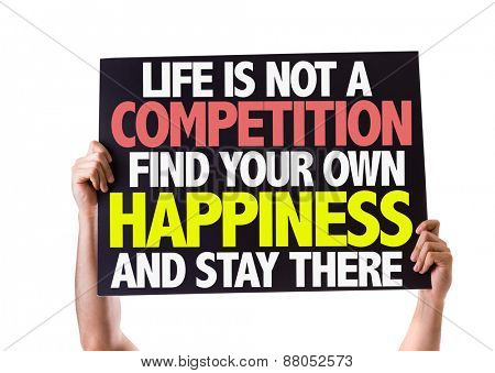Life Is Not a Competition Find Your Own Happiness and Stay There card isolated on white