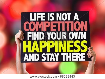 Life Is Not a Competition Find Your Own Happiness and Stay There card with bokeh background