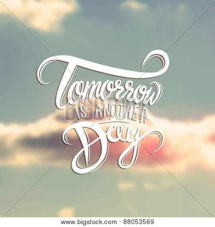 Digitally generated Tomorrow is another day vector