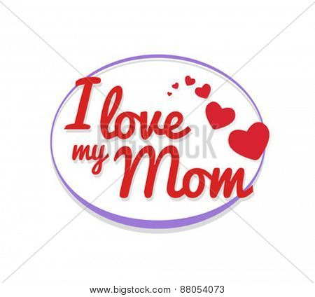 Digitally generated I love my mom vector