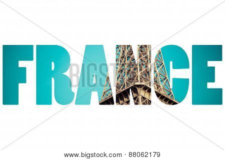 Word France Over Eiffel Tower Is One Of The Most Recognizable Landmarks In The World.