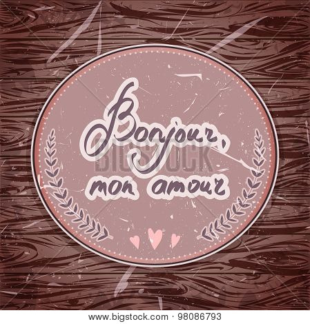 Hand drawn typography poster. Romantic card quote greeting in French with vintage frame and grunge b