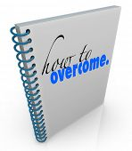 How to Overcome title on a spiral bound book to offer advice or help in overcoming a problem, disord