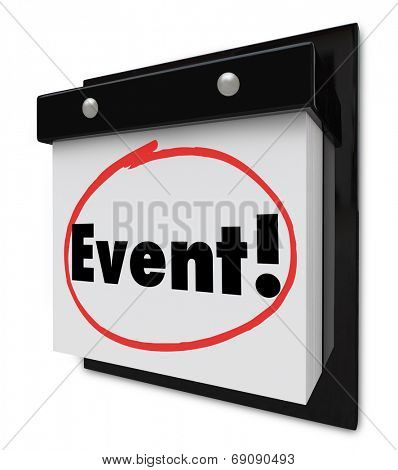 Event word circled on a wall calendar reminding you to attend a special party, gathering