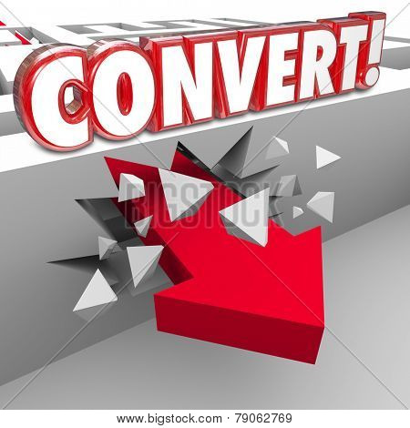 Convert word in red 3d letters on a maze wall as an arrow crashes through to illustrate selling to prospects and customers or closing a deal with a contract or agreement