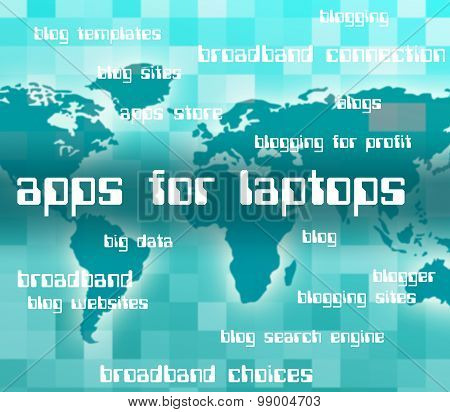 Apps For Laptops Indicates Application Software And Web