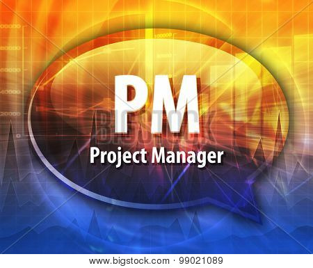 Speech bubble illustration of information technology acronym abbreviation term definition PM Project Manager