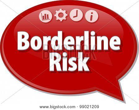 Speech bubble dialog illustration of business term saying Borderline Risk