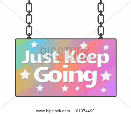 Just Keep Going Colorful Signboard