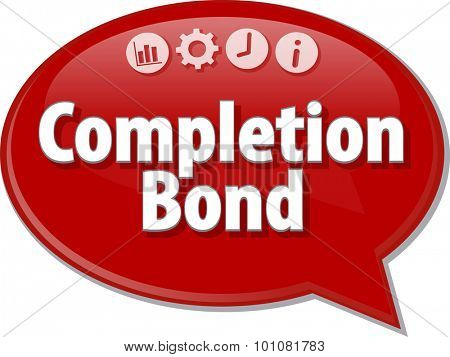 Speech bubble dialog illustration of business term saying Completion Bond