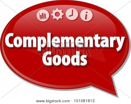 Speech bubble dialog illustration of business term saying Complementary Goods