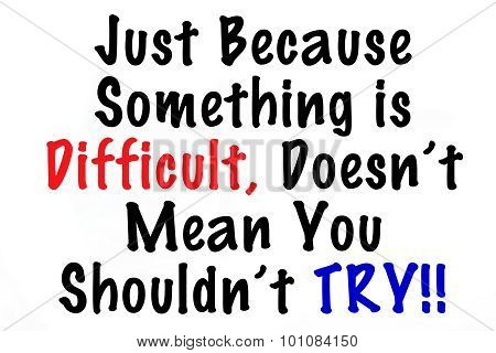 You Need to Try When It is Difficult