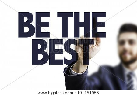 Business man pointing the text: Be The Best
