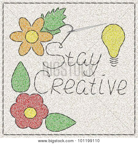 Stay Creative. Embroidery vector quote.