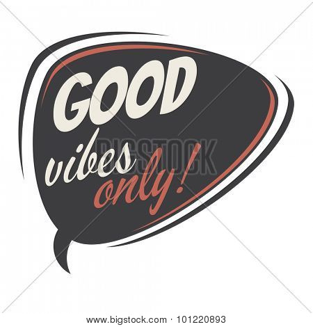 good vibes only retro speech bubble