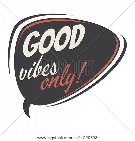 good vibes only retro speech bubble