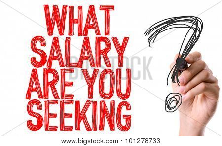 Hand with marker writing the question What Salary Are You Seeking?