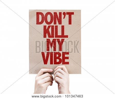 Don't Kill My Vibe cardboard isolated on white