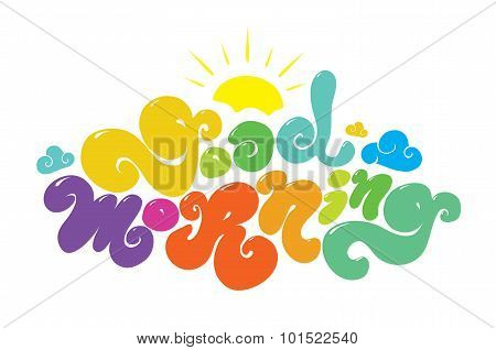 Good morning colorful vector inscription. Hand drawn lettering quote for greeting cards, posters, an