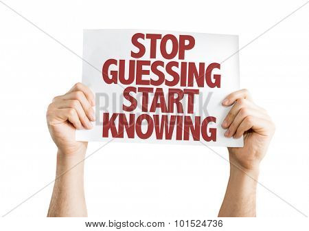 Stop Guessing Start Knowing placard isolated on white