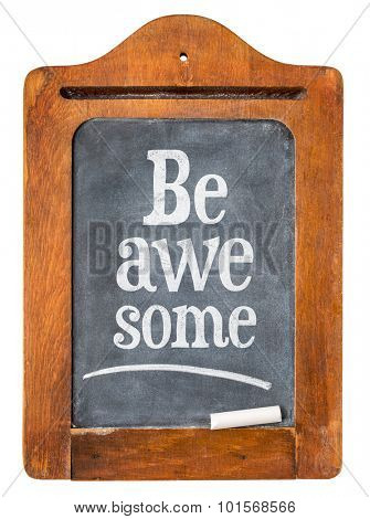 Be awesome reminder on a small vintage slate blackboard in rustic wooden frame