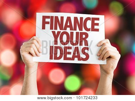 Finance Your Ideas placard with bokeh background