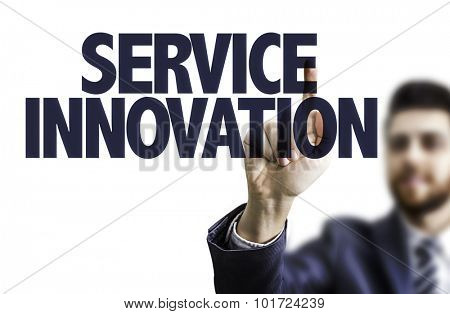 Business man pointing the text: Service Innovation