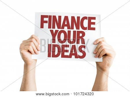 Finance Your Ideas placard isolated on white